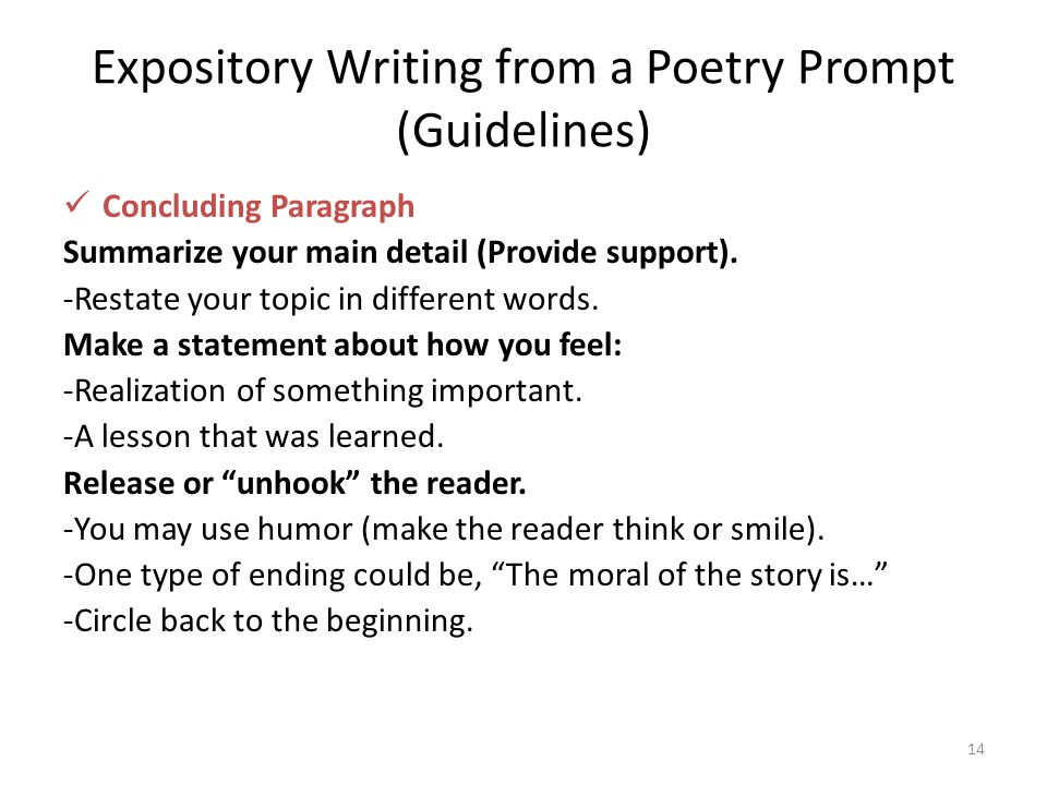 14 Expository Writing from a Poetry Prompt (Guidelines) Concluding Paragraph Summarize your main detail (Provide support). -Restate your topic in diff