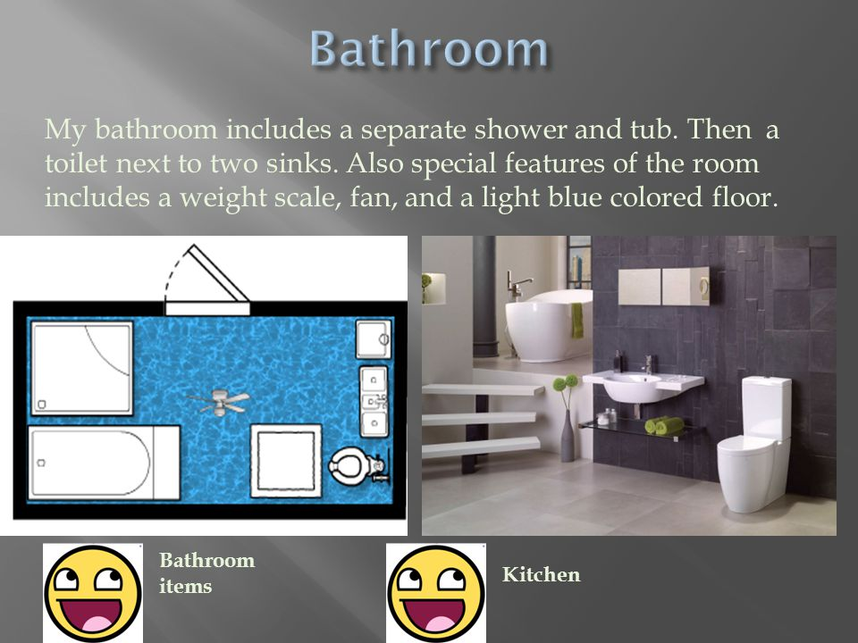 My bathroom includes a separate shower and tub. Then a toilet next to two sinks.