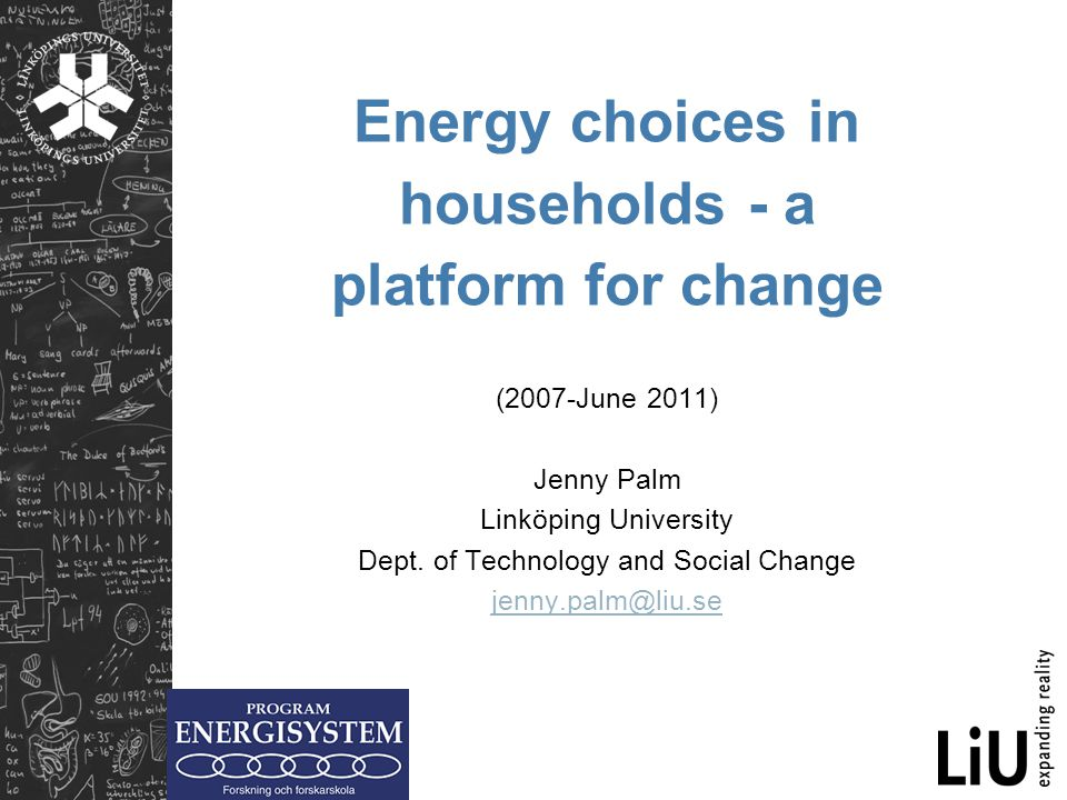 Energy choices in households - a platform for change (2007-June 2011) Jenny Palm Linköping University Dept.