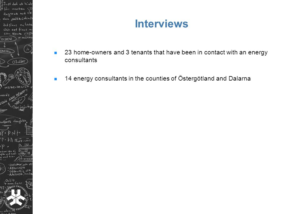 Interviews 23 home-owners and 3 tenants that have been in contact with an energy consultants 14 energy consultants in the counties of Östergötland and Dalarna