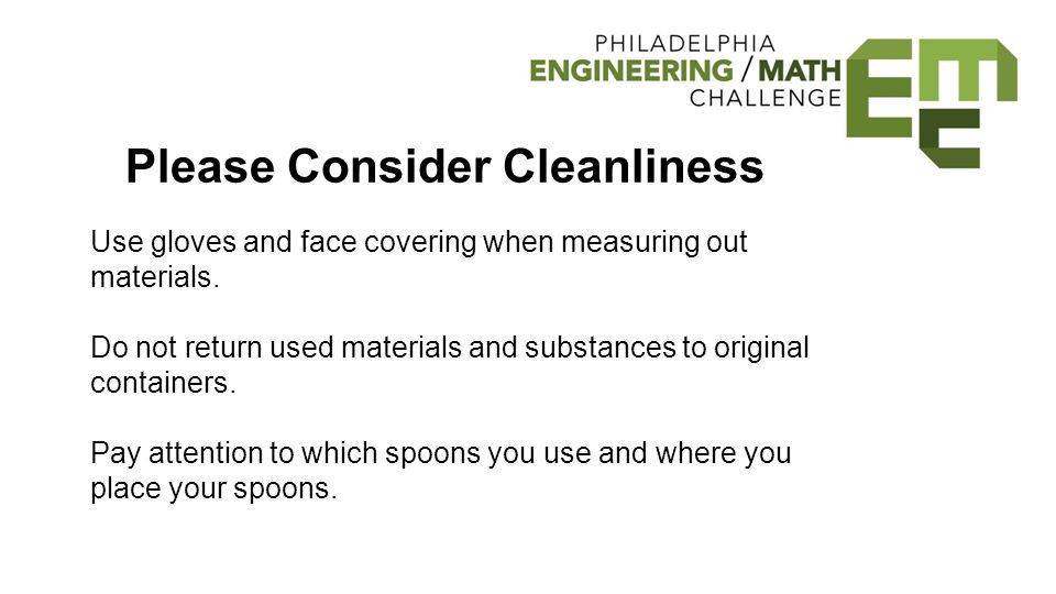 Please Consider Cleanliness Use gloves and face covering when measuring out materials.
