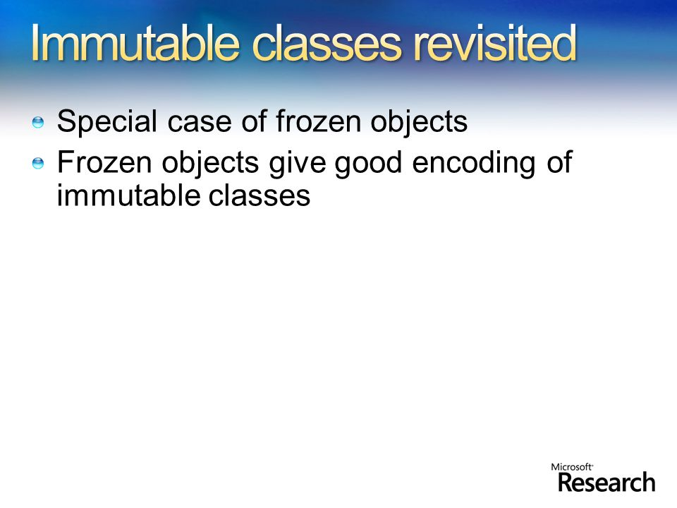 Special case of frozen objects Frozen objects give good encoding of immutable classes