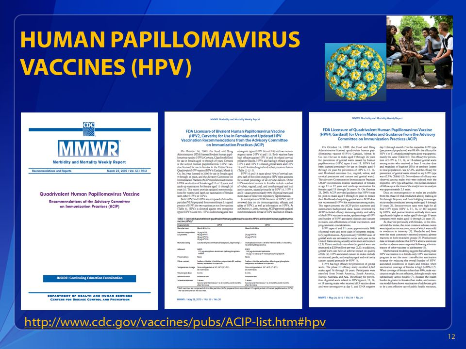 HUMAN PAPILLOMAVIRUS VACCINES (HPV) http://www.cdc.gov/vaccines/pubs/ACIP-list.htm#hpv 12