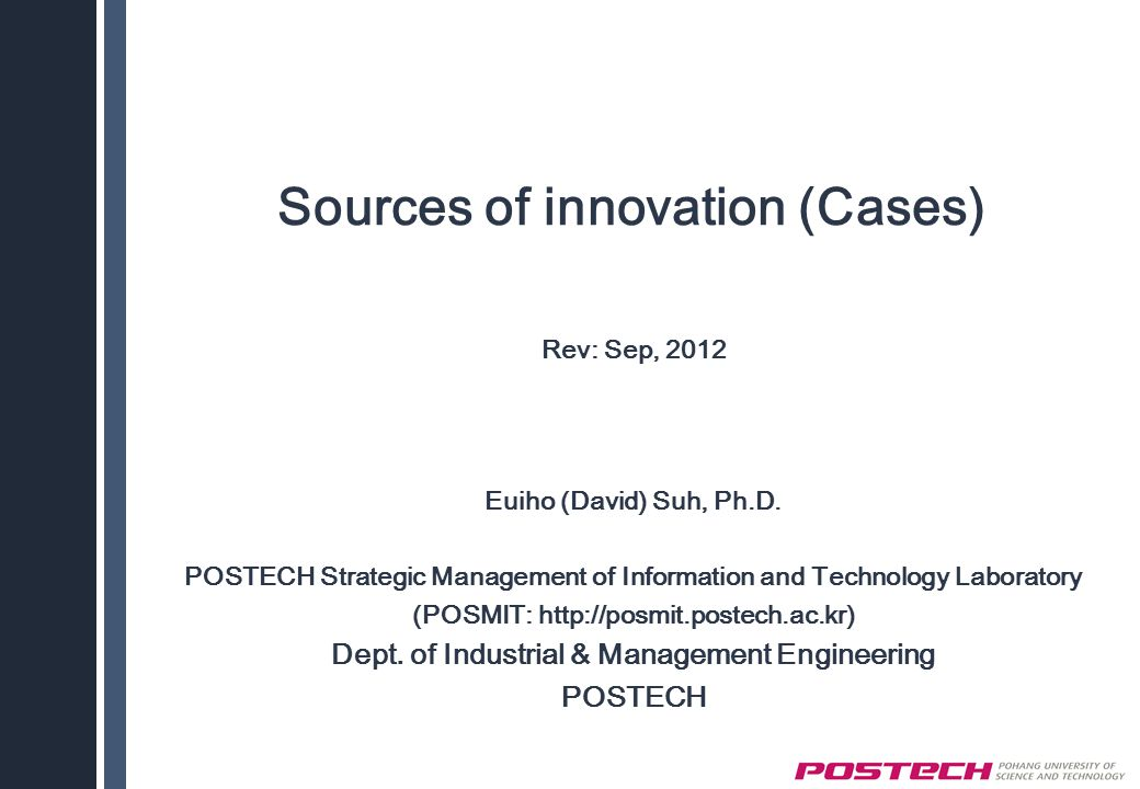 Sources of innovation (Cases) Rev: Sep, 2012 Euiho (David) Suh, Ph.D.