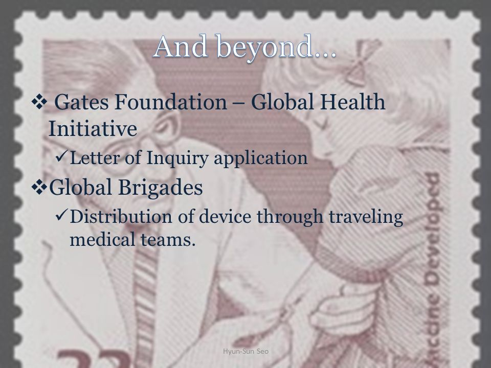  Gates Foundation – Global Health Initiative Letter of Inquiry application  Global Brigades Distribution of device through traveling medical teams.