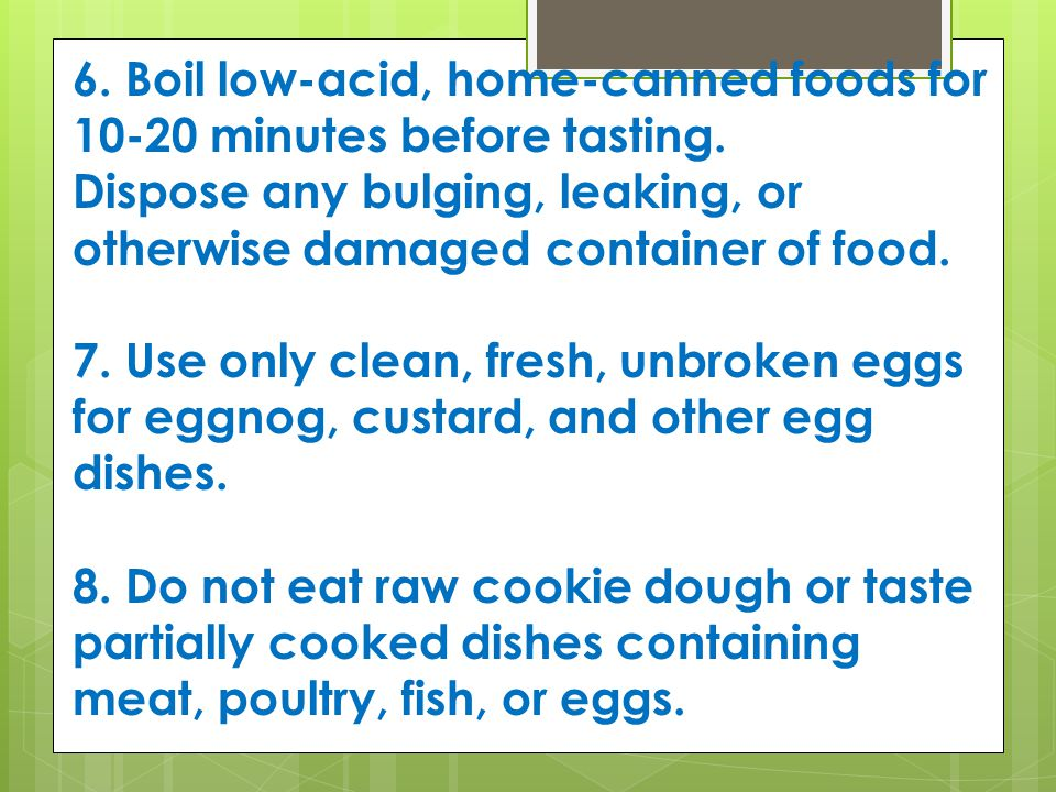 6.Boil low-acid, home-canned foods for 10-20 minutes before tasting.