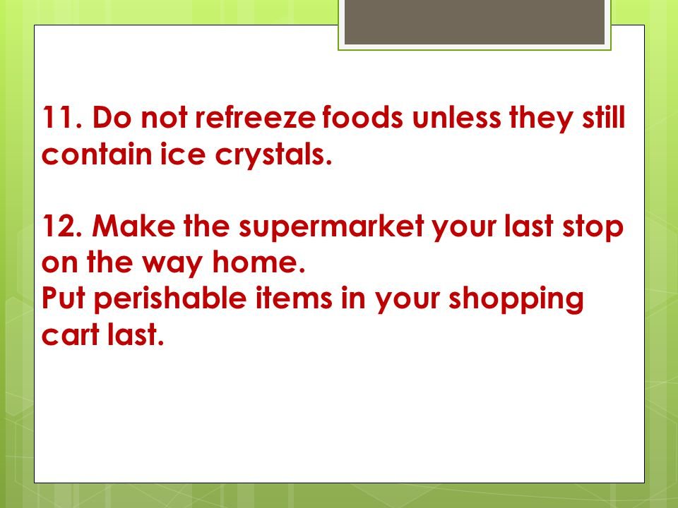 11.Do not refreeze foods unless they still contain ice crystals.