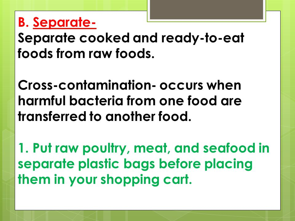 B.Separate- Separate cooked and ready-to-eat foods from raw foods.