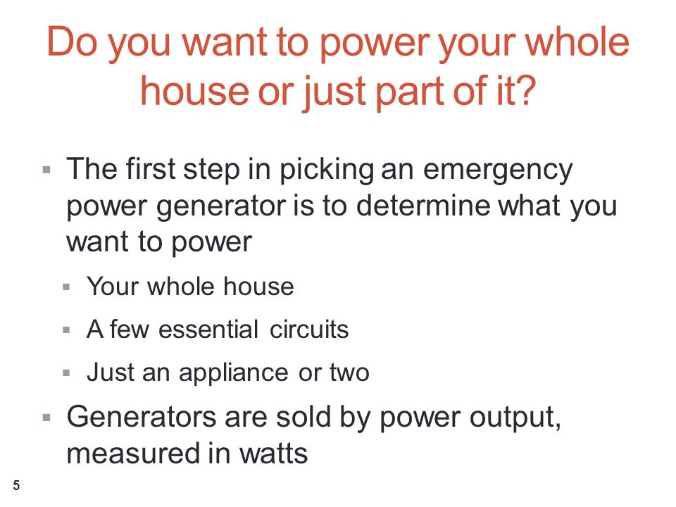 Do you want to power your whole house or just part of it.