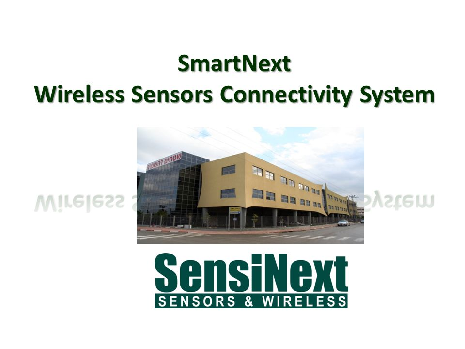 SmartNext's™ Main Features Frequency hopping: Robust communication technology 433 / 868 / 915 MHz frequemcy bands – Reliable industry standard True 1000 m' (3000 ft) in open space Line-Of-Sight True 100m' (300 ft) indoor implementation ModBus output Real plug & play installation SensiN ext SensiN ext