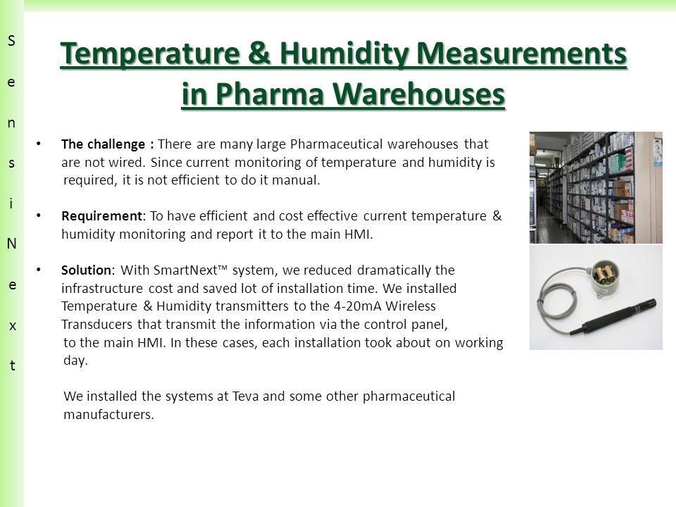 SensiN ext SensiN ext Temperature & Humidity Measurements in Pharma Warehouses The challenge : There are many large Pharmaceutical warehouses that are not wired.