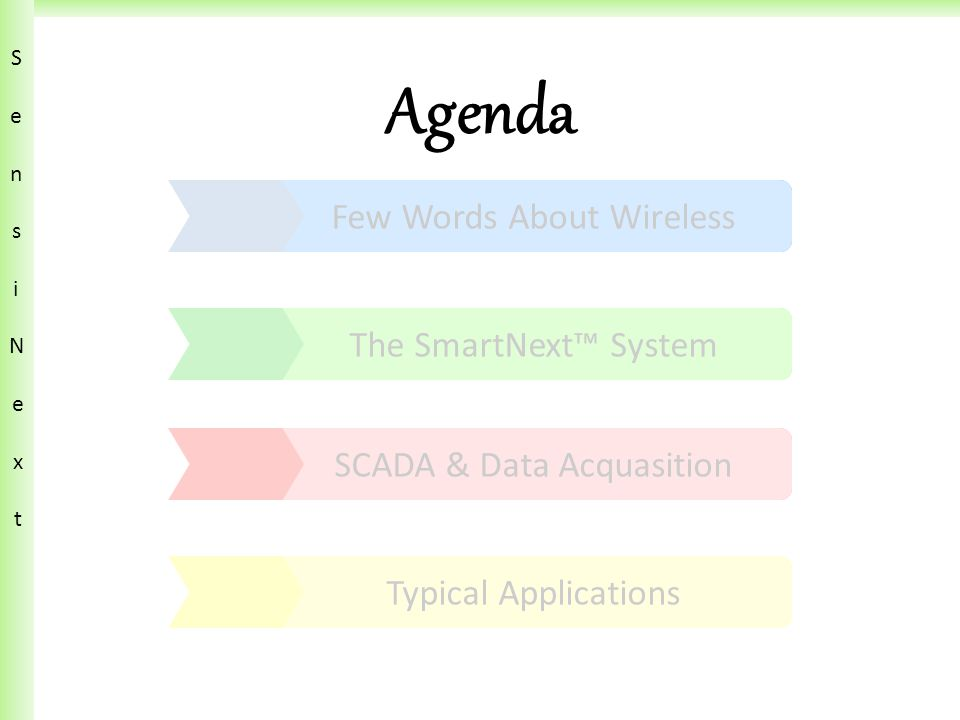 SensiN ext SensiN ext Few Words About Wireless The SmartNext™ System SCADA & Data Acquasition Typical Applications Agenda