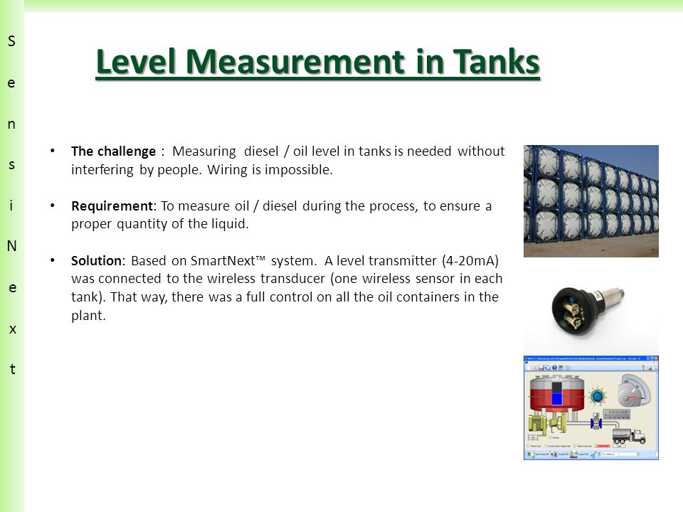SensiN ext SensiN ext Level Measurement in Tanks The challenge : Measuring diesel / oil level in tanks is needed without interfering by people.