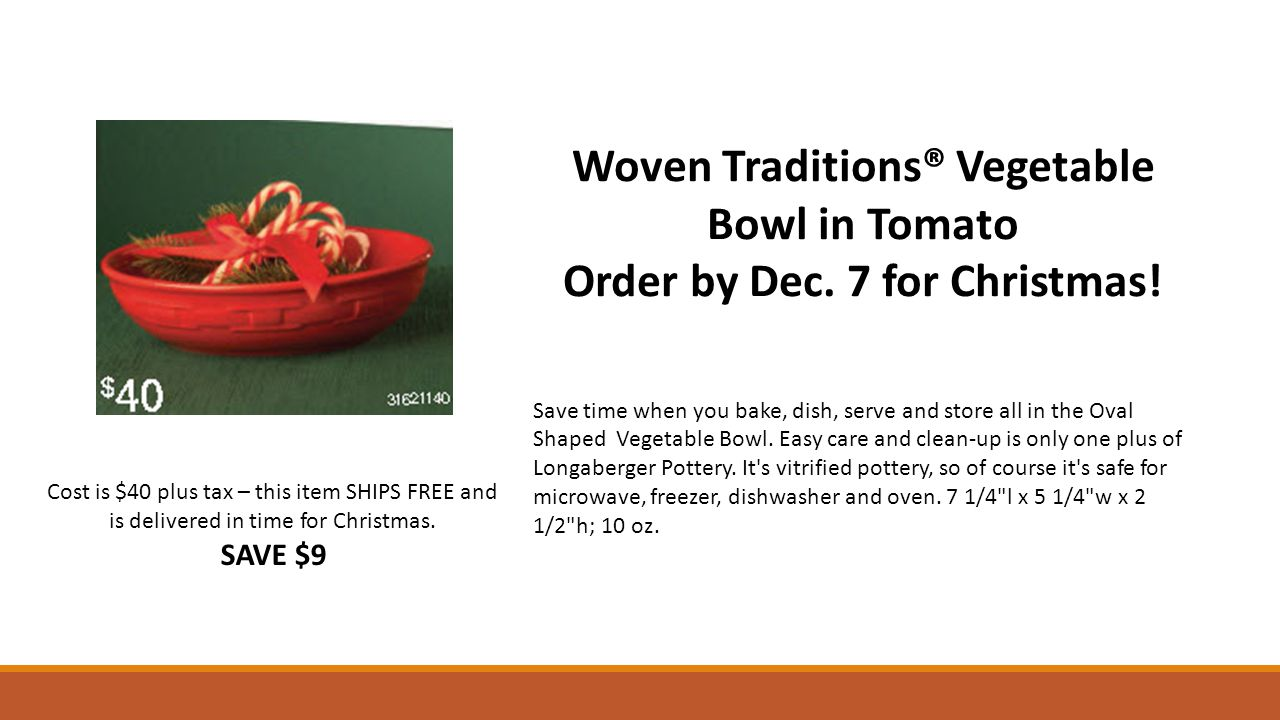 Cost is $40 plus tax – this item SHIPS FREE and is delivered in time for Christmas. SAVE $9 Woven Traditions® Vegetable Bowl in Tomato Order by Dec. 7