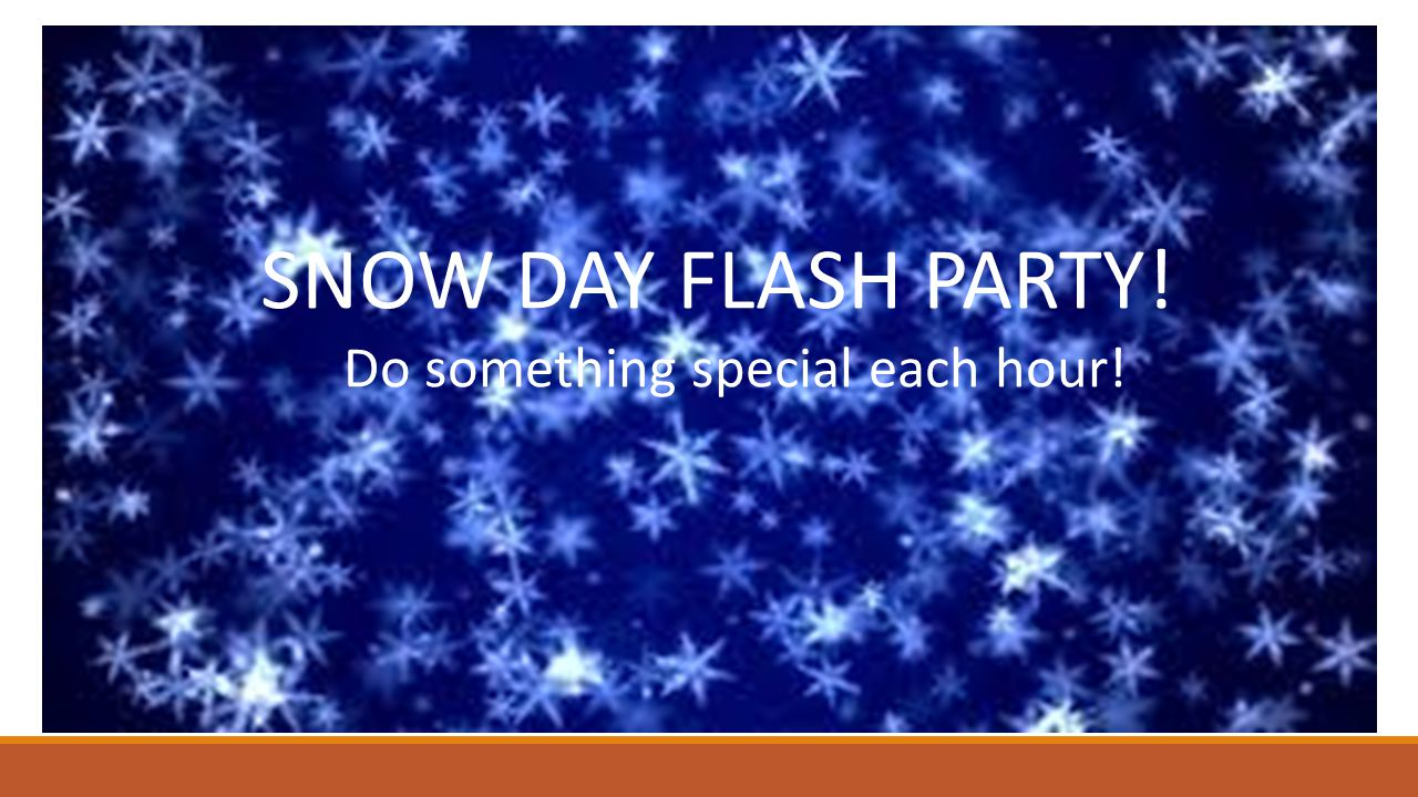 Ten Tips to work your business now through December! SEVEN: Snow Day Party! SNOW DAY FLASH PARTY! Do something special each hour!