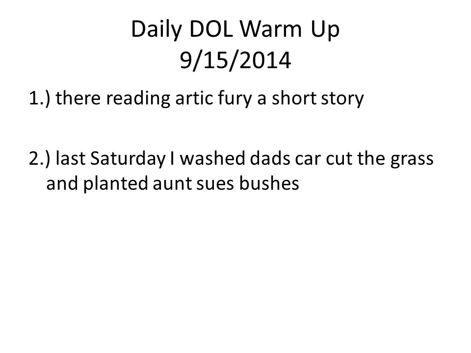Daily DOL Warm Up 9/15/2014 1.) there reading artic fury a short story 2.) last Saturday I washed dads car cut the grass and planted aunt sues bushes