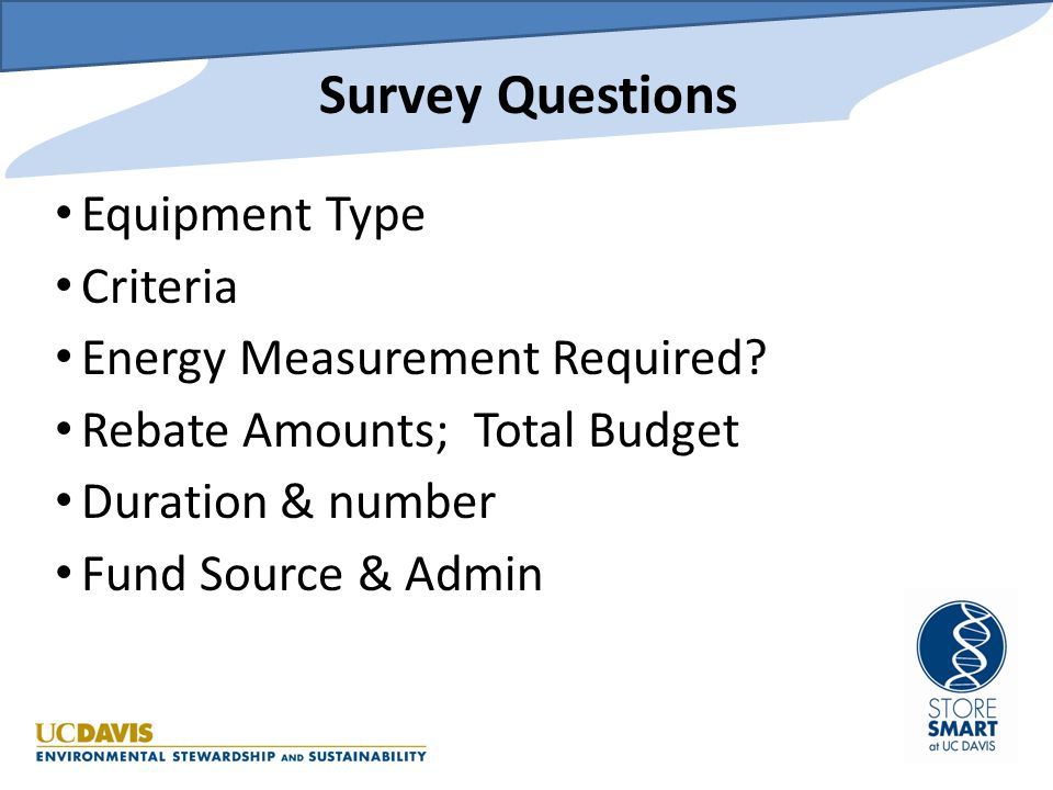Survey Questions Equipment Type Criteria Energy Measurement Required? Rebate Amounts; Total Budget Duration & number Fund Source & Admin