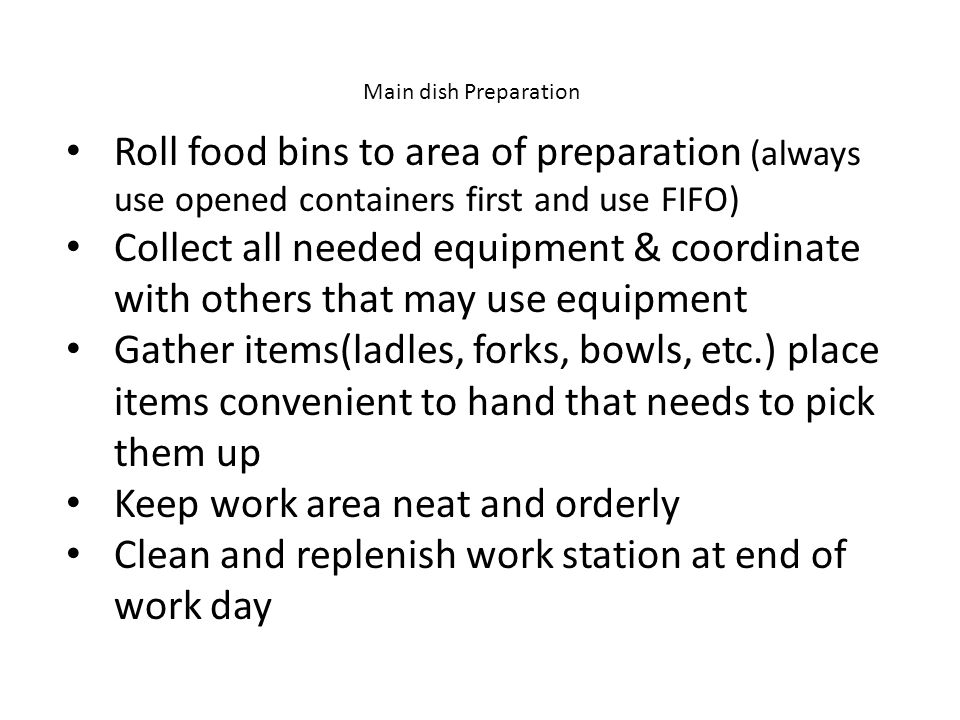 Roll food bins to area of preparation (always use opened containers first and use FIFO) Collect all needed equipment & coordinate with others that may