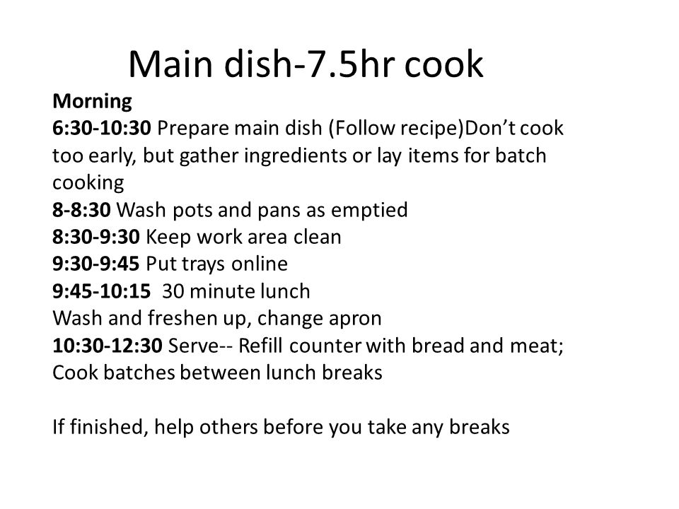Main dish-7.5hr cook Morning 6:30-10:30 Prepare main dish (Follow recipe)Don't cook too early, but gather ingredients or lay items for batch cooking 8