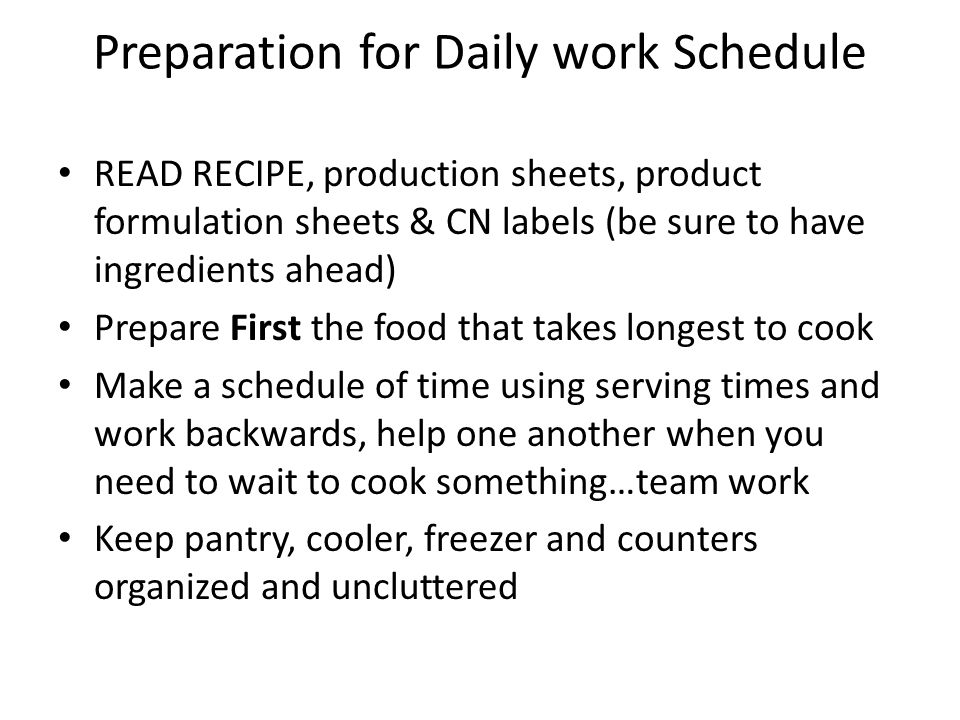 Preparation for Daily work Schedule READ RECIPE, production sheets, product formulation sheets & CN labels (be sure to have ingredients ahead) Prepare