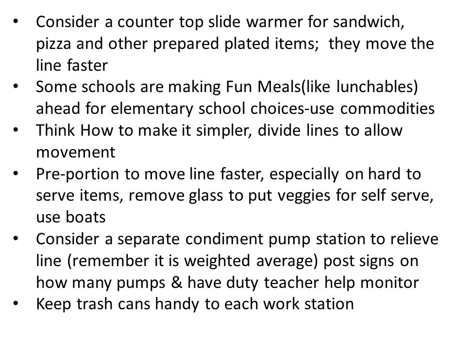 Consider a counter top slide warmer for sandwich, pizza and other prepared plated items; they move the line faster Some schools are making Fun Meals(l