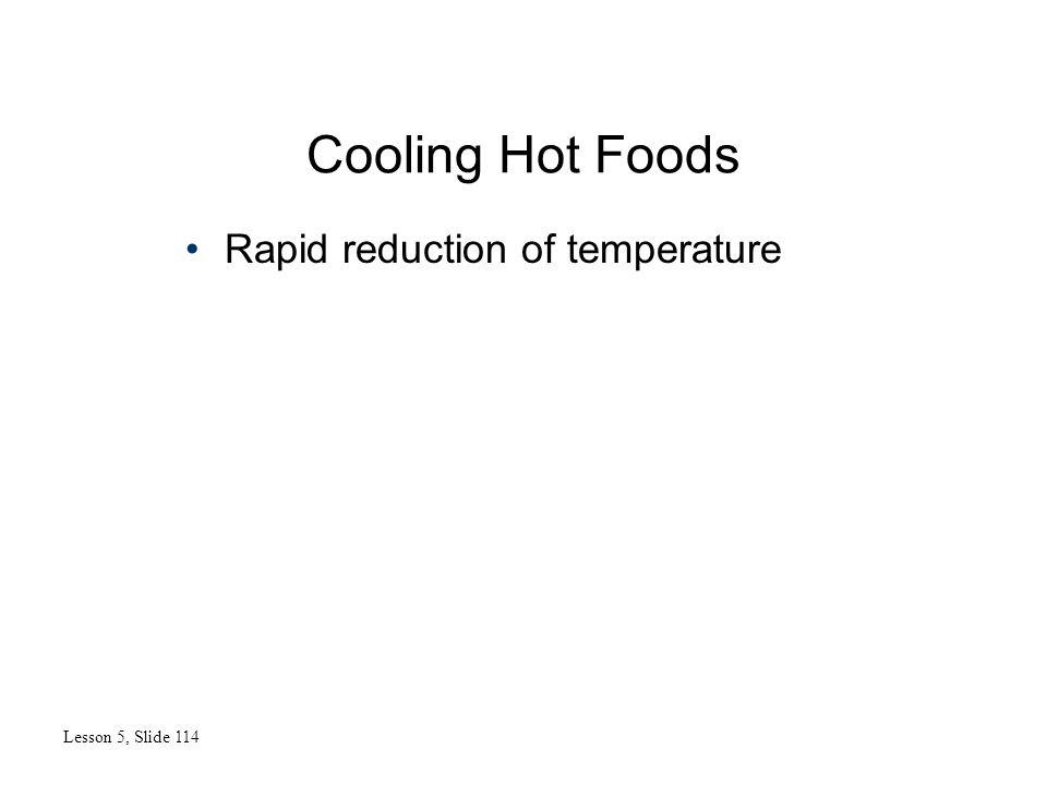 Cooling Hot Foods Lesson 5, Slide 114 Rapid reduction of temperature