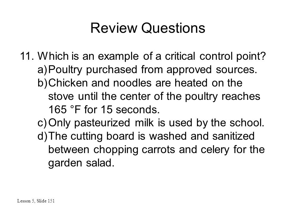 Review Questions Lesson 5, Slide 151 11. Which is an example of a critical control point.