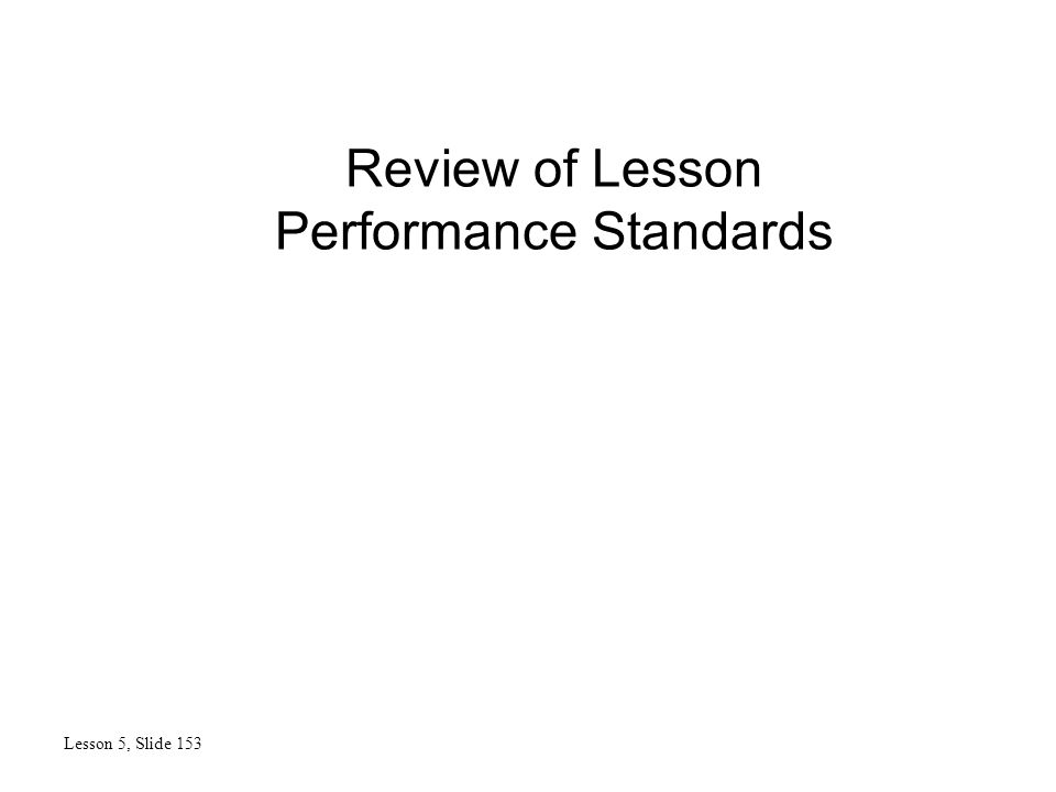 Review of Lesson Performance Standards Lesson 5, Slide 153