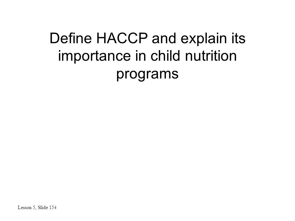 Define HACCP and explain its importance in child nutrition programs Lesson 5, Slide 154