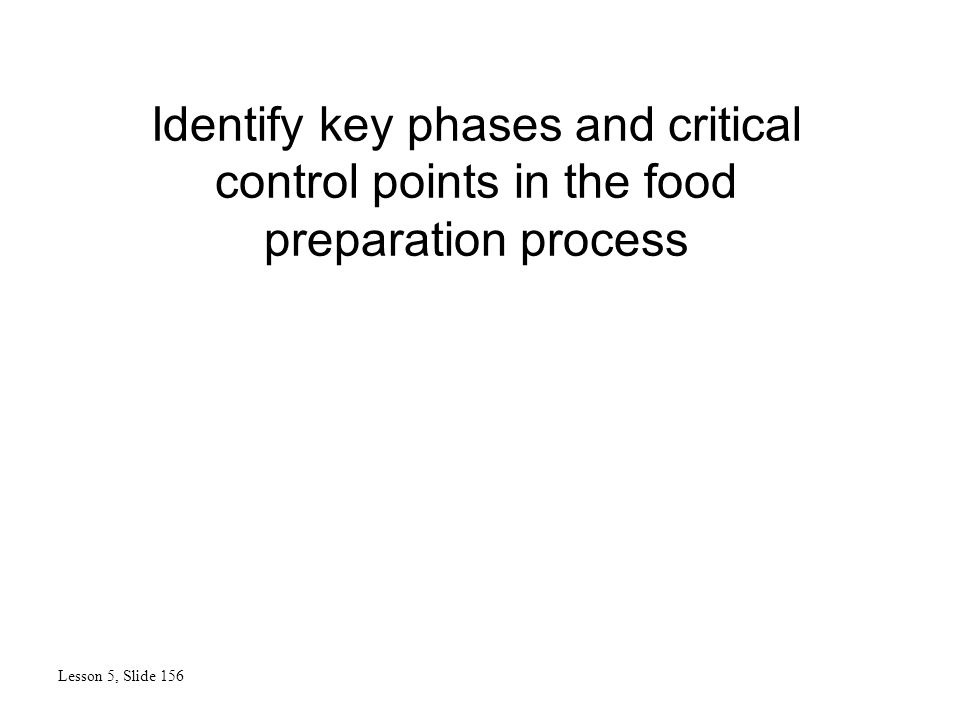 Identify key phases and critical control points in the food preparation process Lesson 5, Slide 156