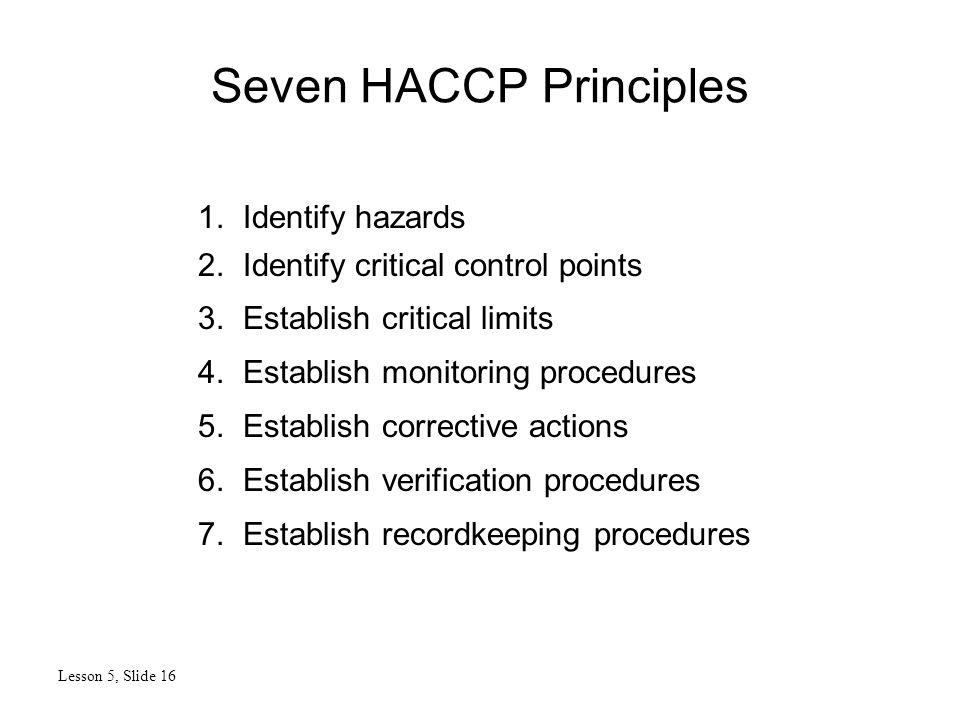 Seven HACCP Principles Lesson 5, Slide 16 1. Identify hazards 2.