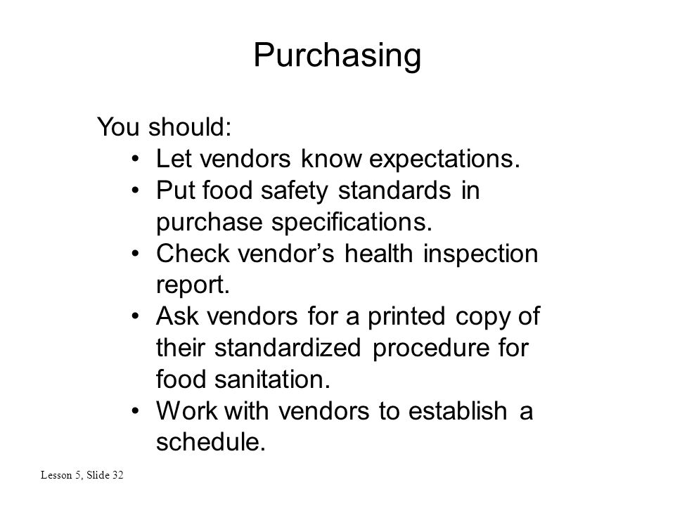 Purchasing Lesson 5, Slide 32 You should: Let vendors know expectations.