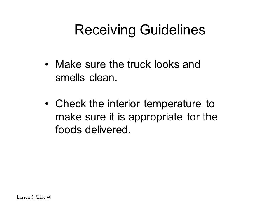 Receiving Guidelines Lesson 5, Slide 40 Make sure the truck looks and smells clean.