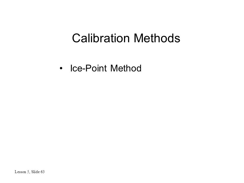 Calibration Methods Lesson 5, Slide 63 Ice-Point Method