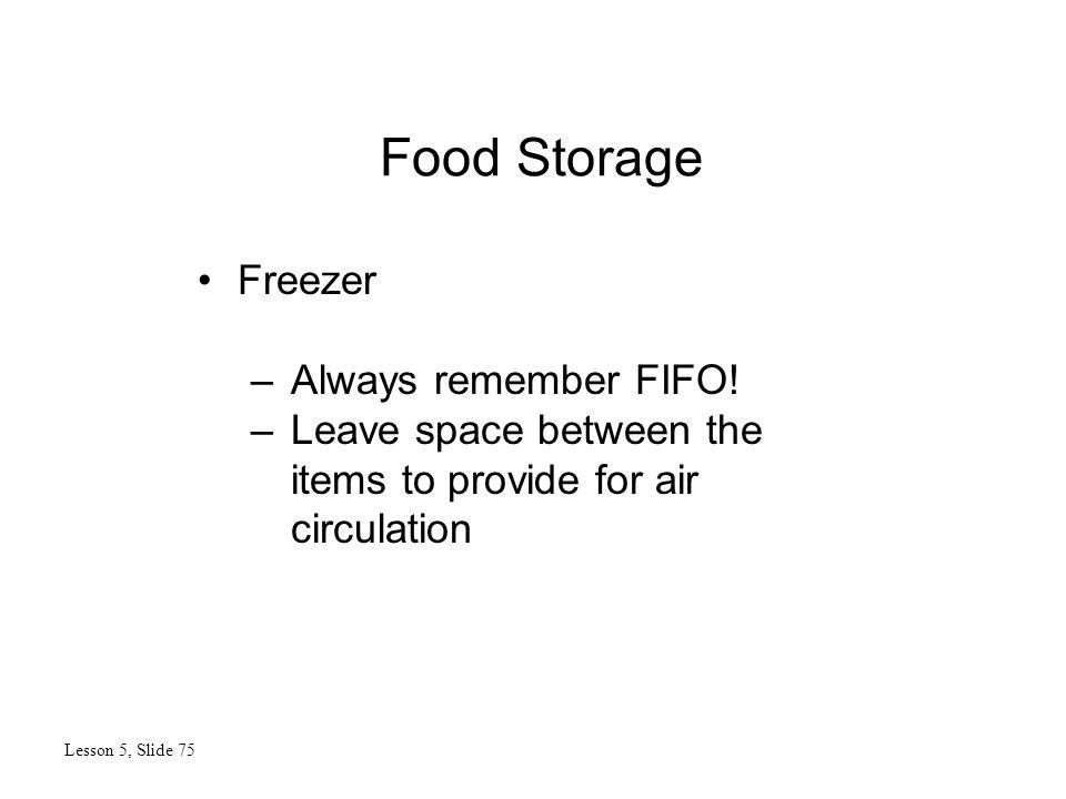 Food Storage Lesson 5, Slide 75 Freezer –Always remember FIFO.