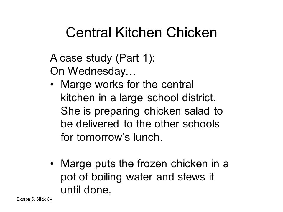 Central Kitchen Chicken Lesson 5, Slide 84 A case study (Part 1): On Wednesday… Marge works for the central kitchen in a large school district.