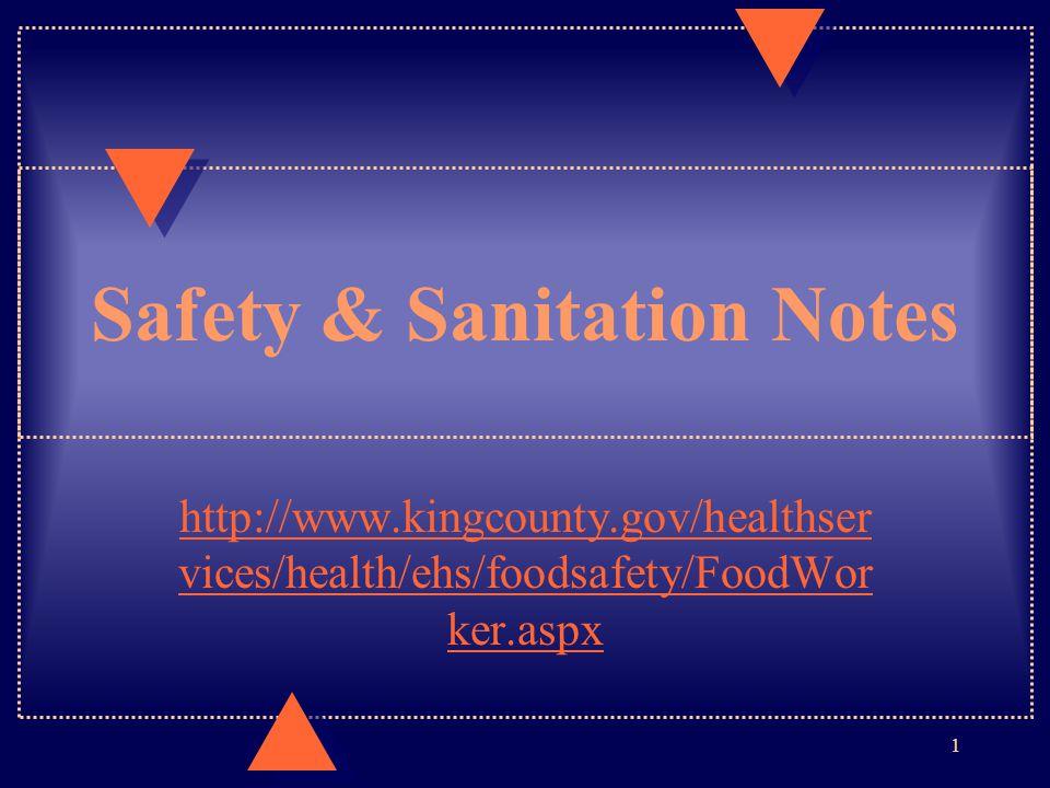 Safety & Sanitation Notes http://www.kingcounty.gov/healthser vices/health/ehs/foodsafety/FoodWor ker.aspx 1