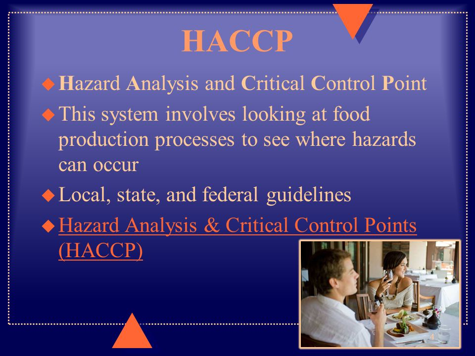 HACCP u Hazard Analysis and Critical Control Point u This system involves looking at food production processes to see where hazards can occur u Local,