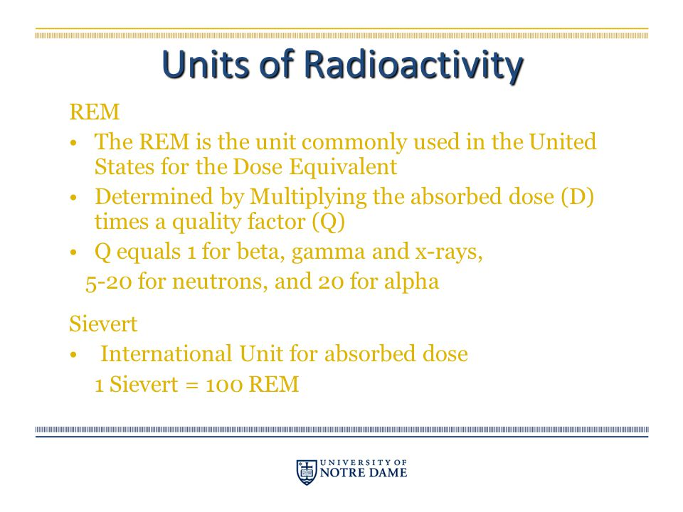 REM The REM is the unit commonly used in the United States for the Dose Equivalent Determined by Multiplying the absorbed dose (D) times a quality fac