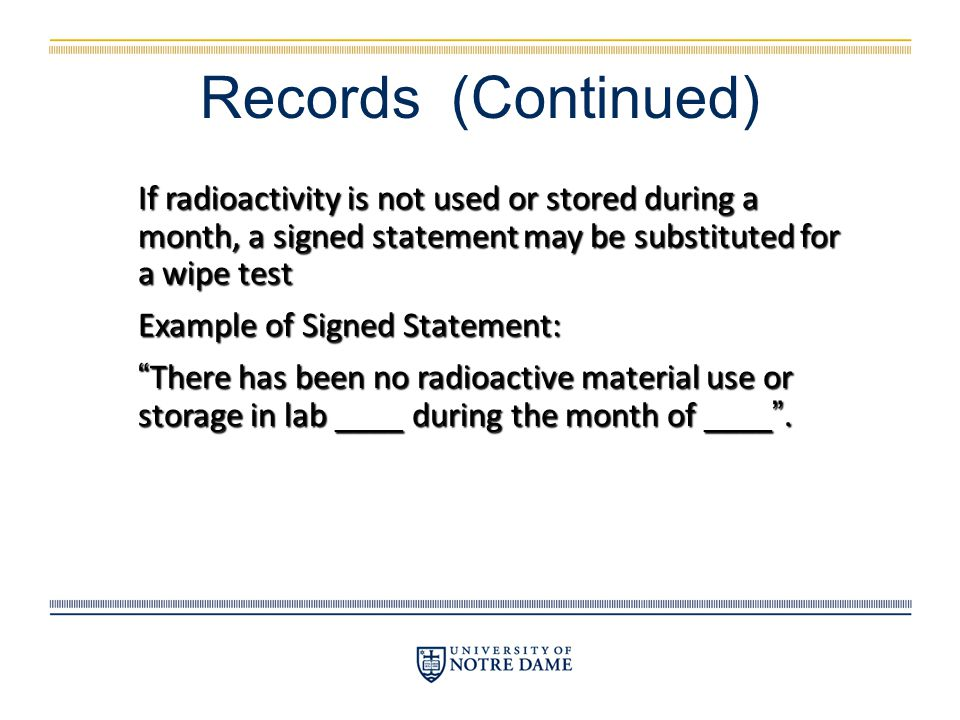 Records (Continued) If radioactivity is not used or stored during a month, a signed statement may be substituted for a wipe test Example of Signed Sta