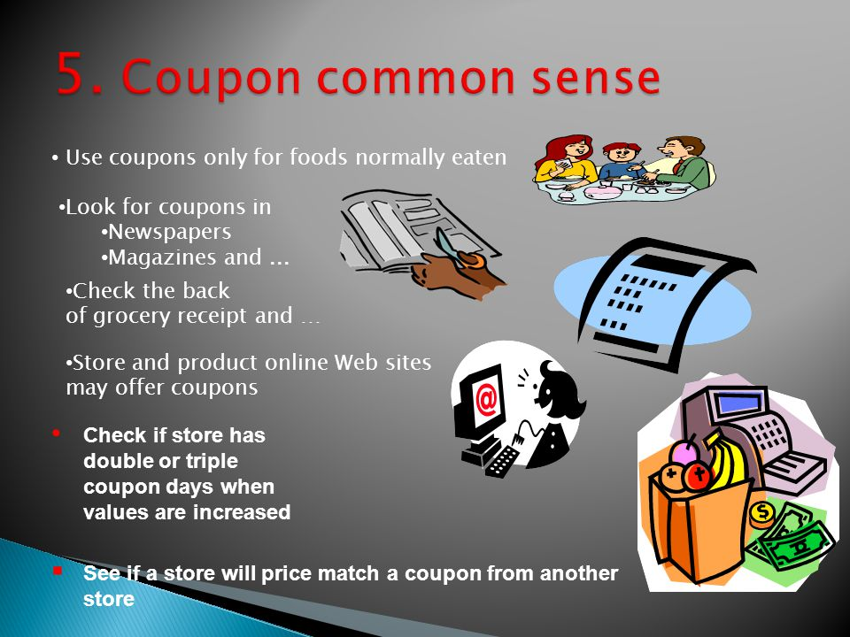 Use coupons only for foods normally eaten Look for coupons in Newspapers Magazines and...