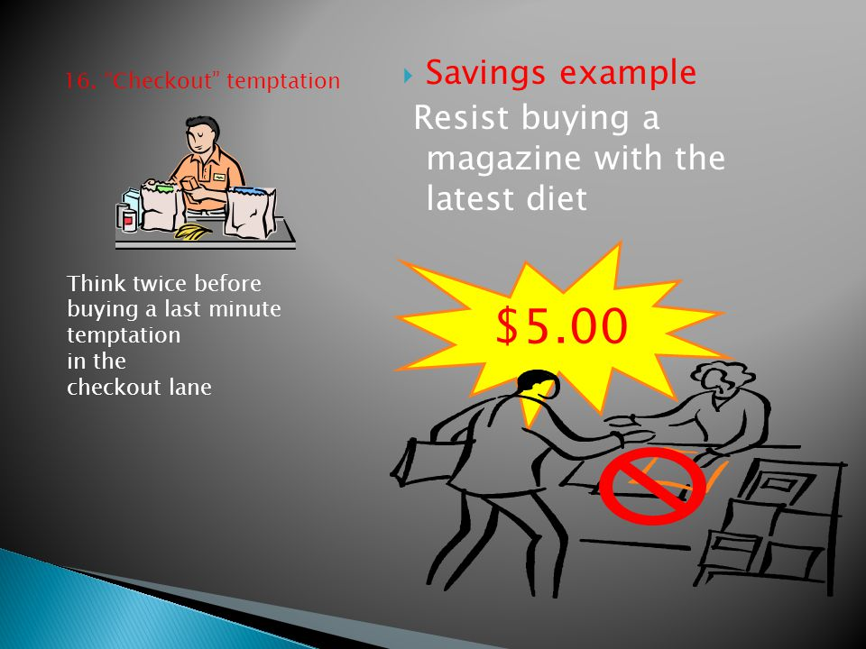 """16. """"Checkout"""" temptation  Savings example Resist buying a magazine with the latest diet Think twice before buying a last minute temptation in the ch"""
