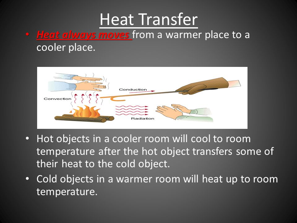 Heat Transfer The movement of heat from a warmer object to a cooler one. Heat flows through materials or across space from warm objects to cooler obje