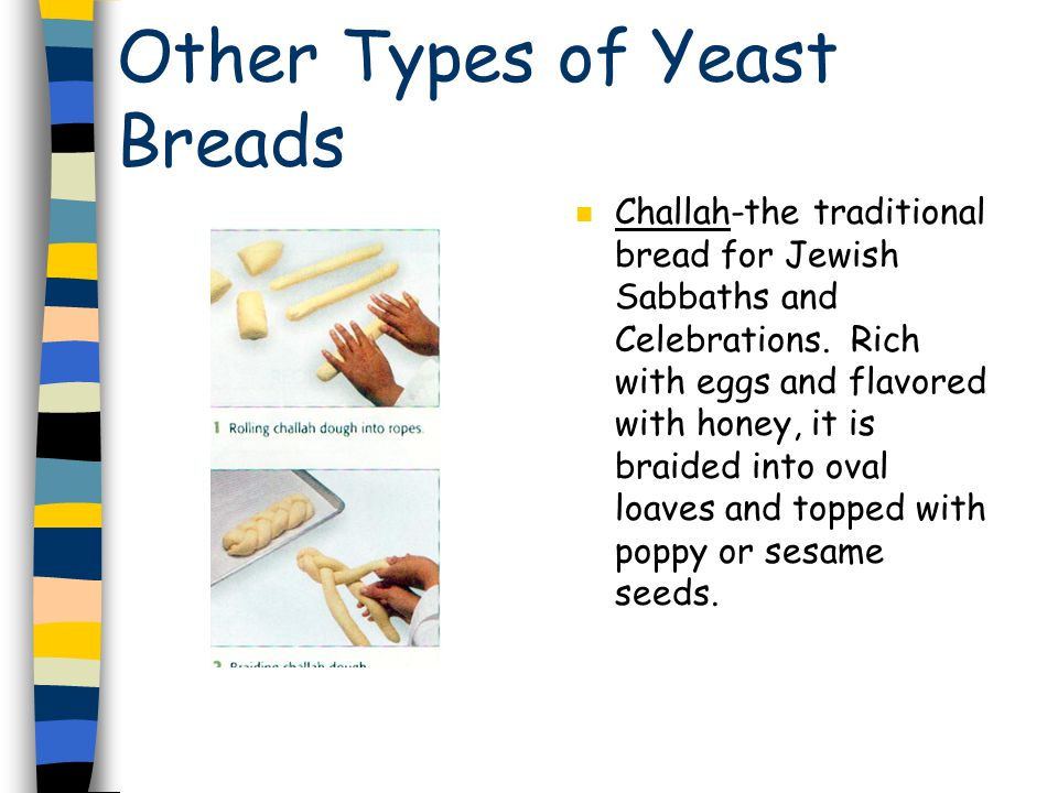 Other Types of Yeast Breads n Challah-the traditional bread for Jewish Sabbaths and Celebrations.