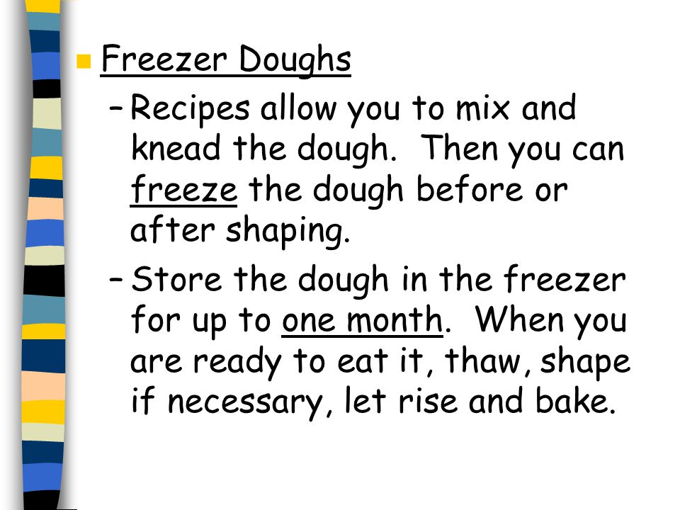n Freezer Doughs –Recipes allow you to mix and knead the dough.