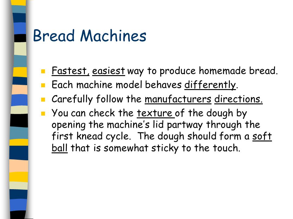 Bread Machines n Fastest, easiest way to produce homemade bread.