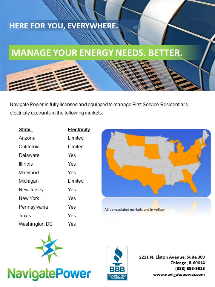 2211 N. Elston Avenue, Suite 309 Chicago, IL 60614 (888) 698-9813 www.navigatepower.com HERE FOR YOU, EVERYWHERE. MANAGE YOUR ENERGY NEEDS. BETTER. Na