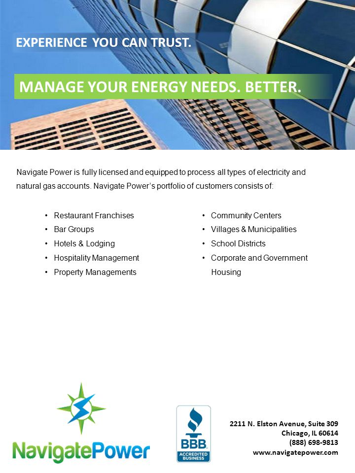 2211 N. Elston Avenue, Suite 309 Chicago, IL 60614 (888) 698-9813 www.navigatepower.com EXPERIENCE YOU CAN TRUST. MANAGE YOUR ENERGY NEEDS. BETTER. Na