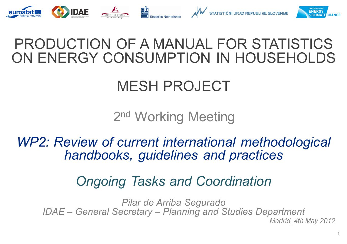 2 Planning and Current Status M ESH PROJECT : P RODUCTION OF A M ANUAL FOR S TATISTICS ON E NERGY C ONSUMPTION IN H OUSEHOLDS Main actions focused on coordination and communication Preliminary activities within WP2