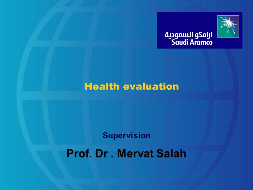 Health evaluation Supervision Prof. Dr. Mervat Salah